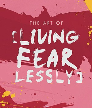 The Art of Living Fearlessly